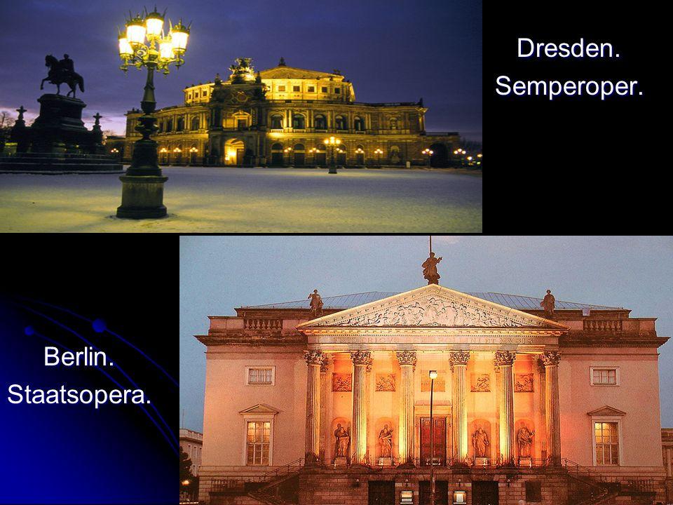 Dresden. Dresden. Semperoper. Berlin. Berlin.Staatsopera.