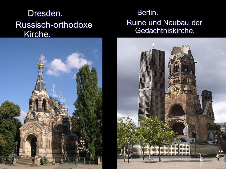 Dresden. Russisch-orthodoxe Kirche. Berlin. Ruine und Neubau der Gedächtniskirche.
