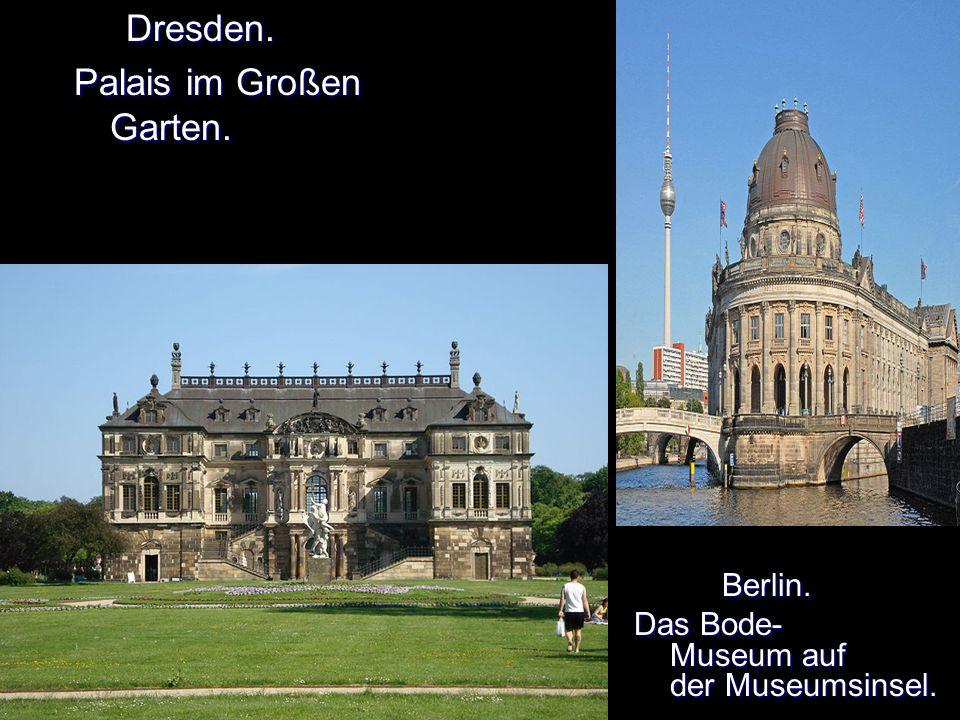 Dresden. Dresden. Palais im Großen Garten. Berlin. Berlin. Das Bode- Museum auf der Museumsinsel.