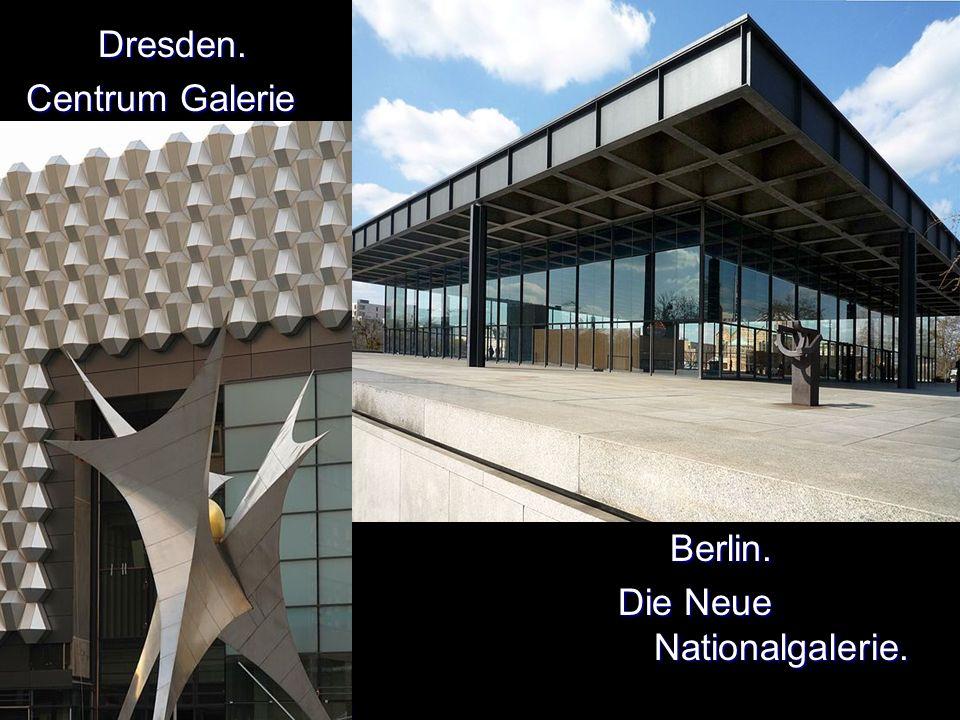 Dresden. Dresden. Centrum Galerie Berlin. Berlin. Die Neue Nationalgalerie.