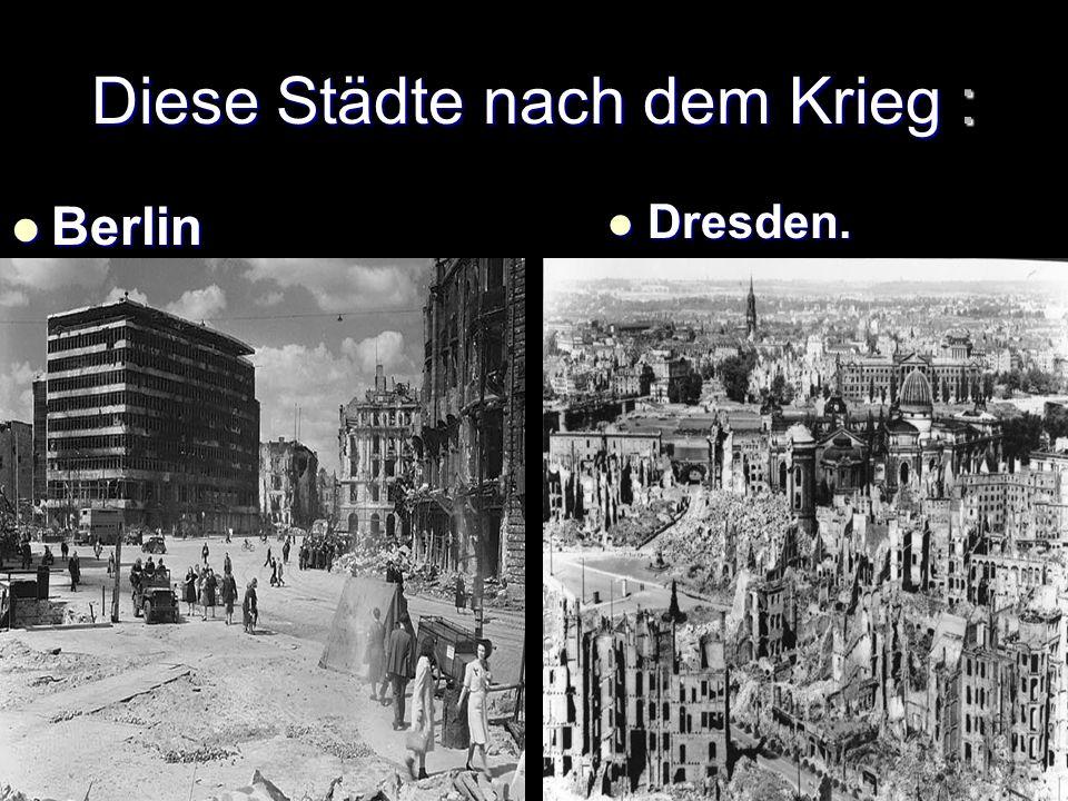Diese Städte nach dem Krieg : Berlin Dresden.