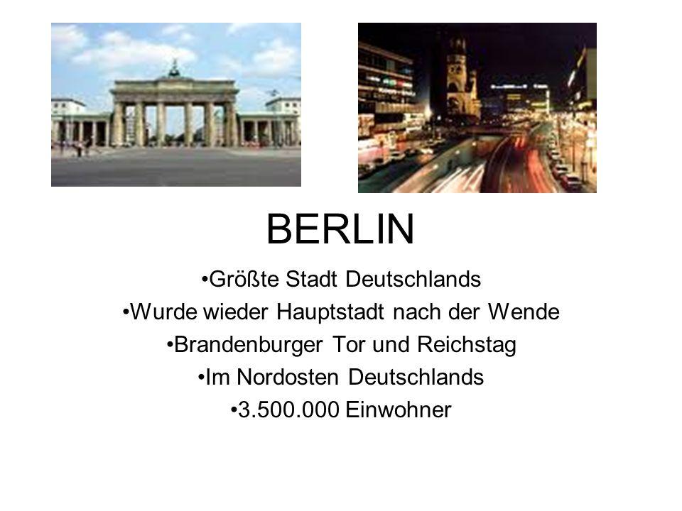 BERLIN Größte Stadt Deutschlands Wurde wieder Hauptstadt nach der Wende Brandenburger Tor und Reichstag Im Nordosten Deutschlands 3.500.000 Einwohner