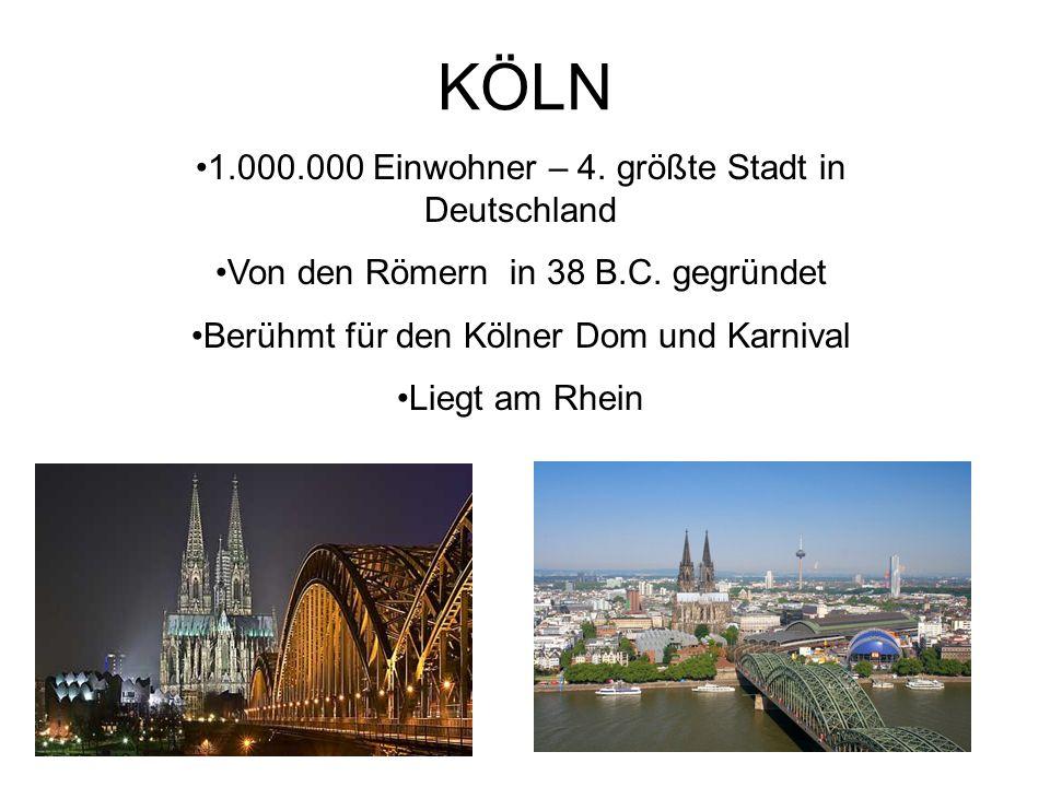 KÖLN 1.000.000 Einwohner – 4. größte Stadt in Deutschland Von den Römern in 38 B.C.
