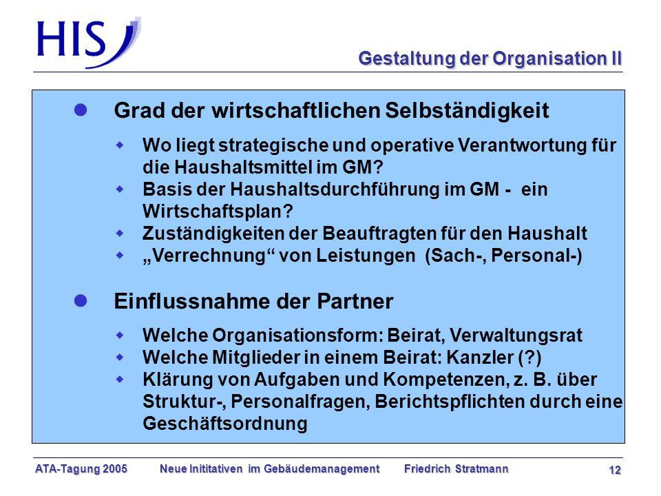 ATA-Tagung 2005 Neue Inititativen im Gebäudemanagement Friedrich Stratmann 12 l Grad der wirtschaftlichen Selbständigkeit w Wo liegt strategische und operative Verantwortung für die Haushaltsmittel im GM.