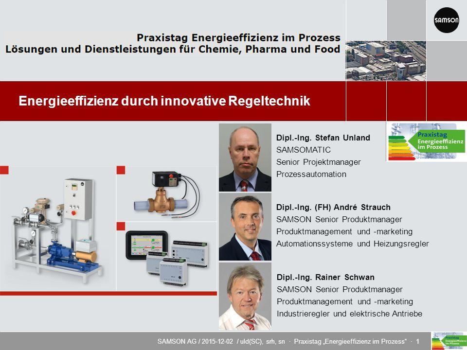 """SAMSON AG / 2015-12-02 / uld(SC), srh, sn · Praxistag """"Energieeffizienz im Prozess · 1 Energieeffizienz durch innovative Regeltechnik Dipl.-Ing."""