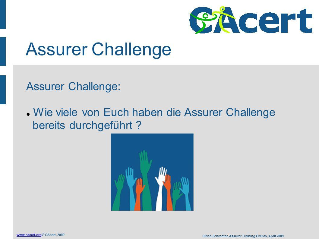 www.cacert.orgwww.cacert.org © CAcert, 2009 Ulrich Schroeter, Assurer Training Events, April 2009 Assurer Challenge Assurer Challenge: Wie viele von Euch haben die Assurer Challenge bereits durchgeführt