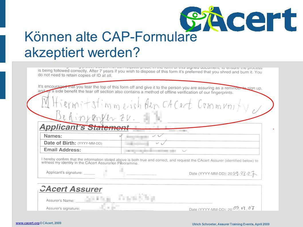 www.cacert.orgwww.cacert.org © CAcert, 2009 Ulrich Schroeter, Assurer Training Events, April 2009 Können alte CAP-Formulare akzeptiert werden