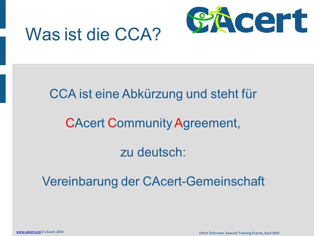 www.cacert.orgwww.cacert.org © CAcert, 2009 Ulrich Schroeter, Assurer Training Events, April 2009 Was ist die CCA.