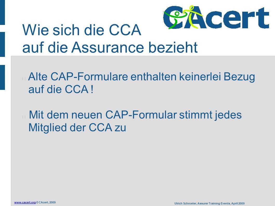 www.cacert.orgwww.cacert.org © CAcert, 2009 Ulrich Schroeter, Assurer Training Events, April 2009 Alte CAP-Formulare enthalten keinerlei Bezug auf die CCA .