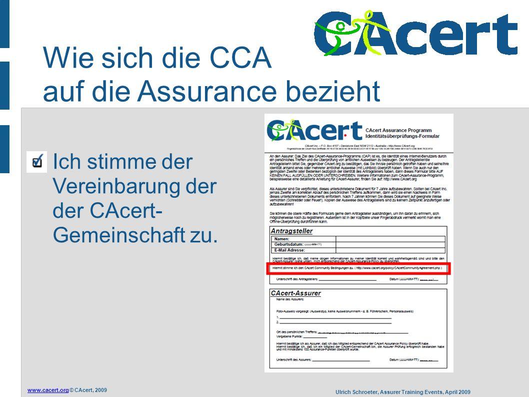 www.cacert.orgwww.cacert.org © CAcert, 2009 Ulrich Schroeter, Assurer Training Events, April 2009 Wie sich die CCA auf die Assurance bezieht Ich stimme der Vereinbarung der der CAcert- Gemeinschaft zu.