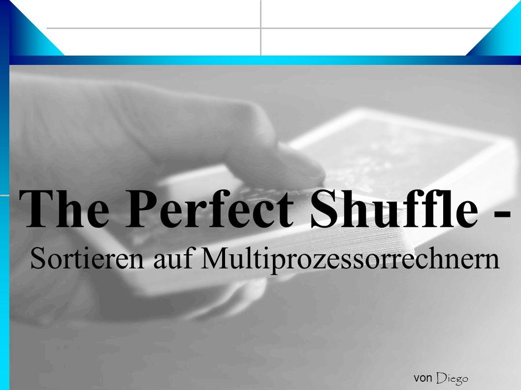 The Perfect Shuffle - Sortieren auf Multiprozessorrechnern von Diego Semmler
