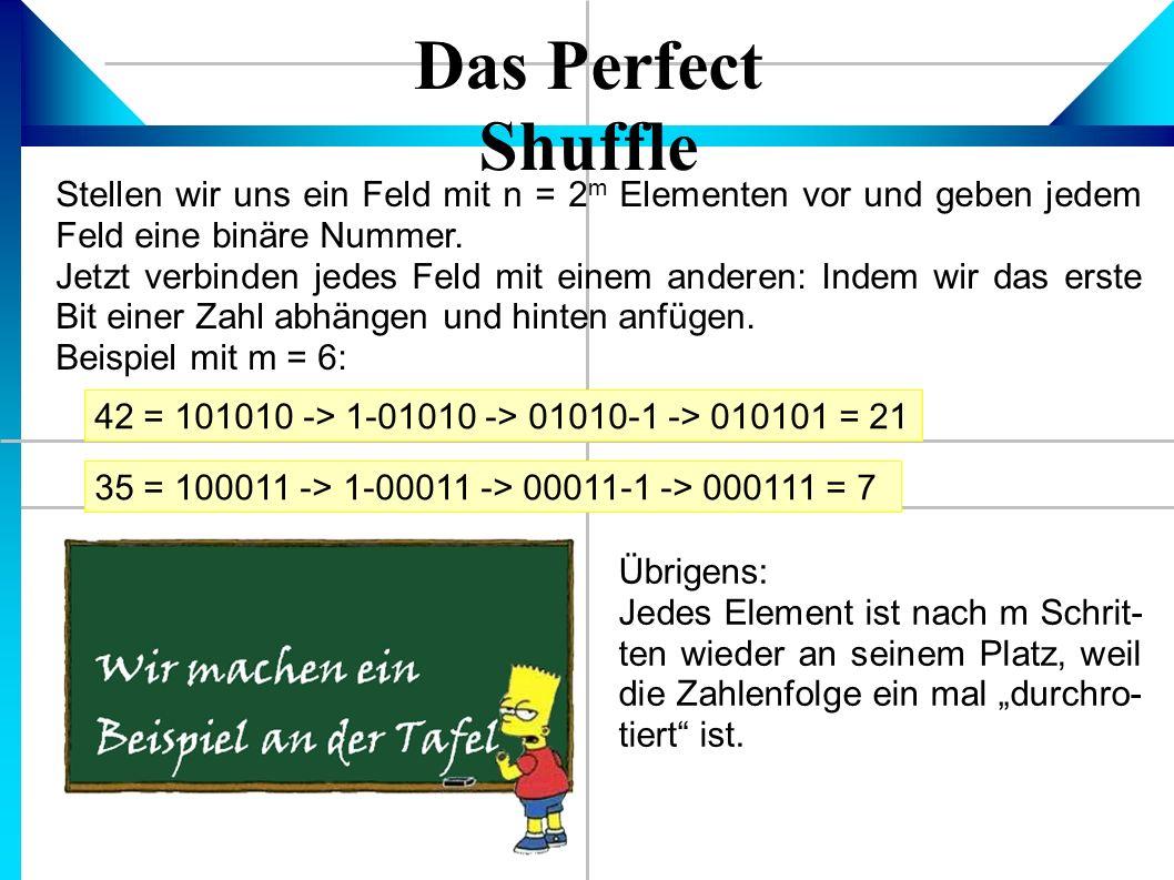Das Perfect Shuffle Stellen wir uns ein Feld mit n = 2 m Elementen vor und geben jedem Feld eine binäre Nummer.