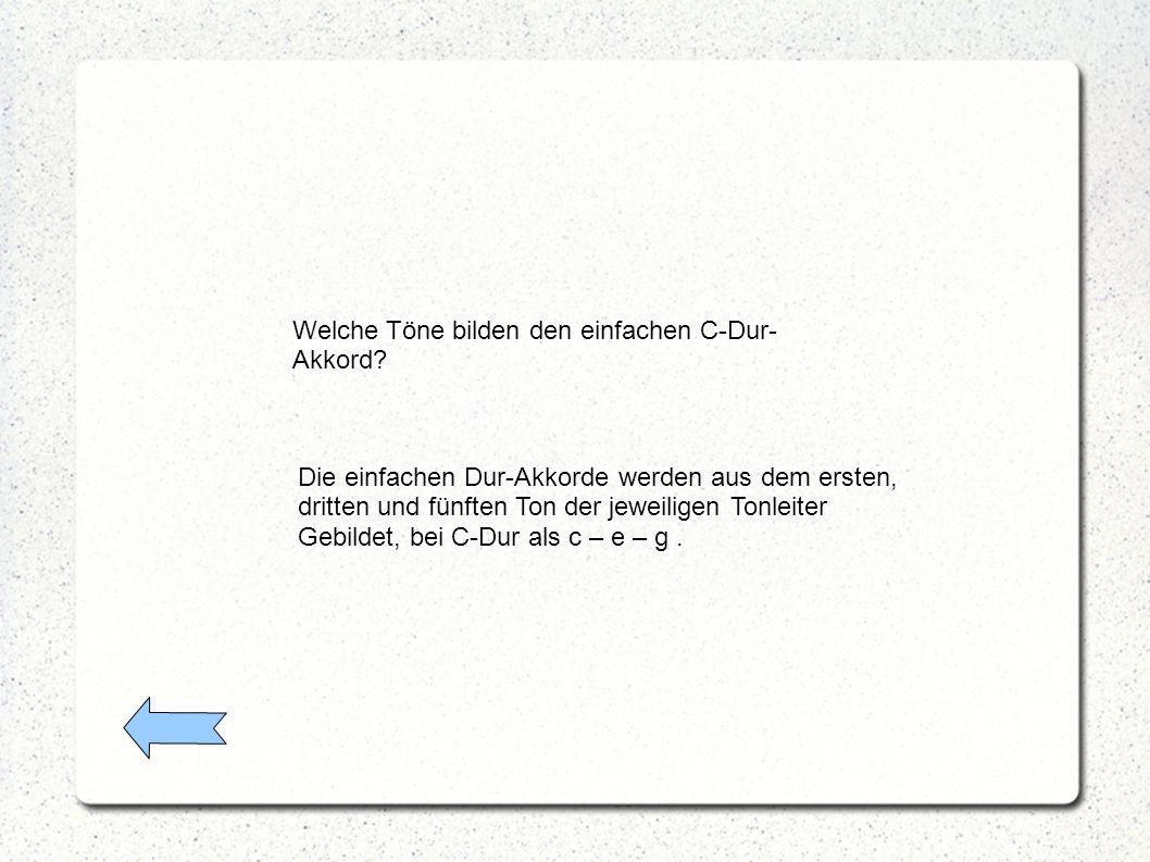 Die einfachen Dur-Akkorde werden aus dem ersten, dritten und fünften Ton der jeweiligen Tonleiter Gebildet, bei C-Dur als c – e – g.