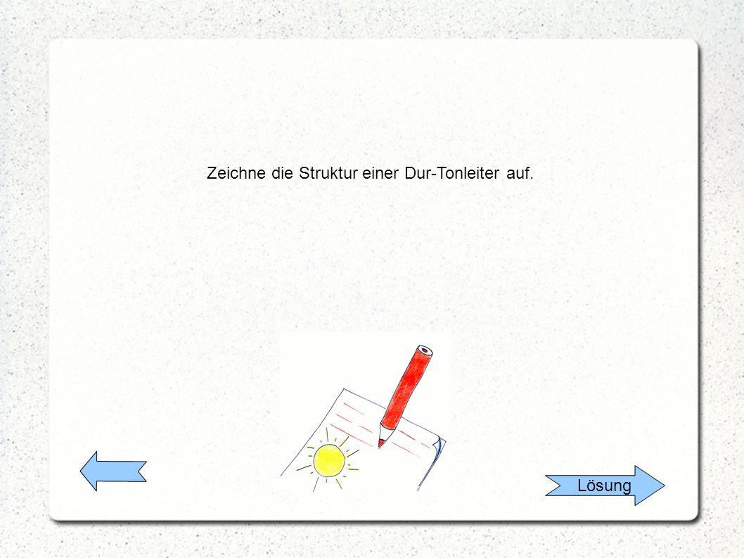 Lösung Zeichne die Struktur einer Dur-Tonleiter auf.
