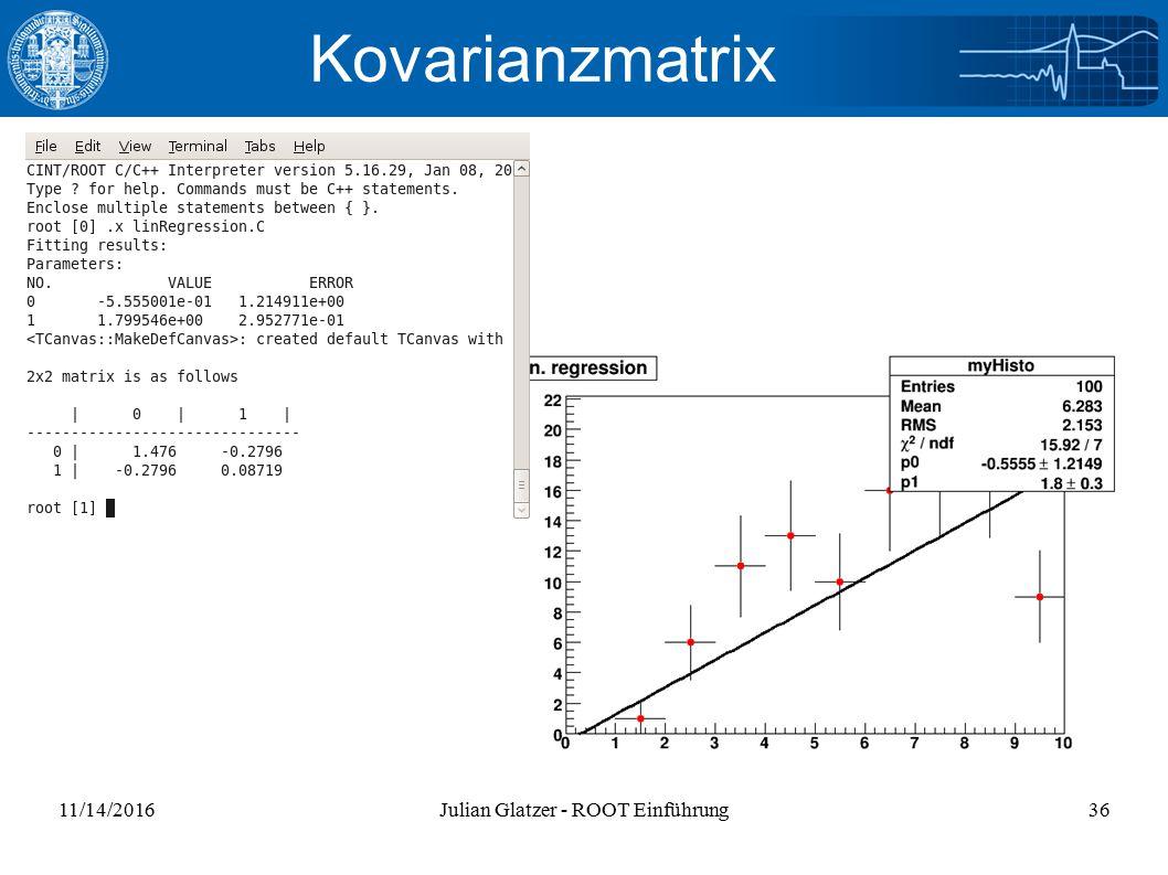 11/14/2016Julian Glatzer - ROOT Einführung36 Kovarianzmatrix