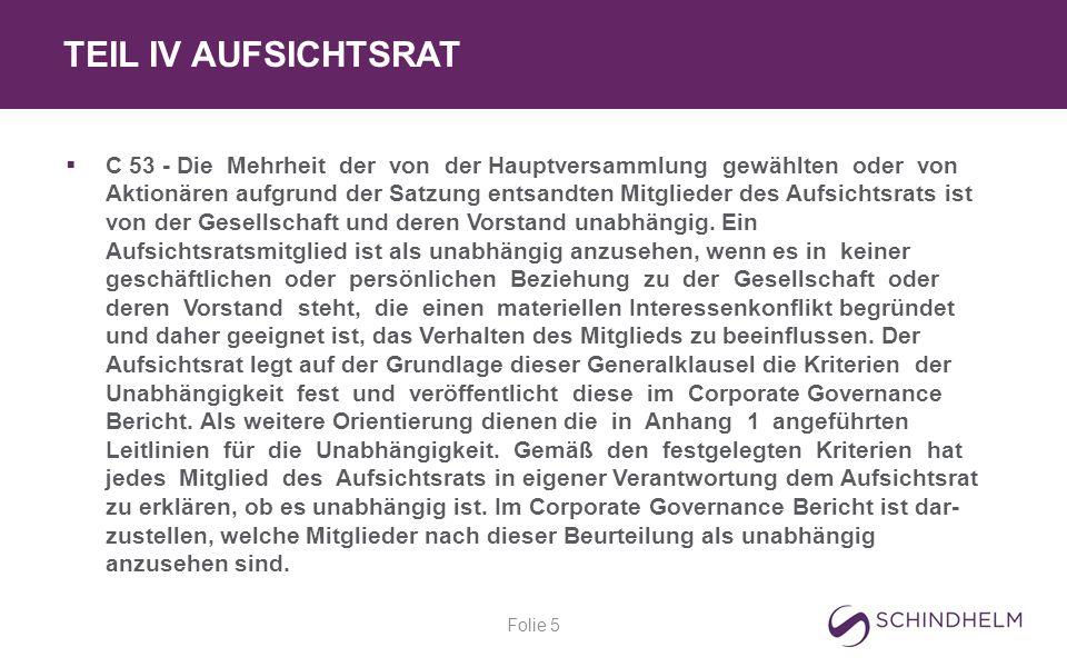 TEIL IV AUFSICHTSRAT Folie 5  C 53 - Die Mehrheit der von der Hauptversammlung gewählten oder von Aktionären aufgrund der Satzung entsandten Mitglieder des Aufsichtsrats ist von der Gesellschaft und deren Vorstand unabhängig.