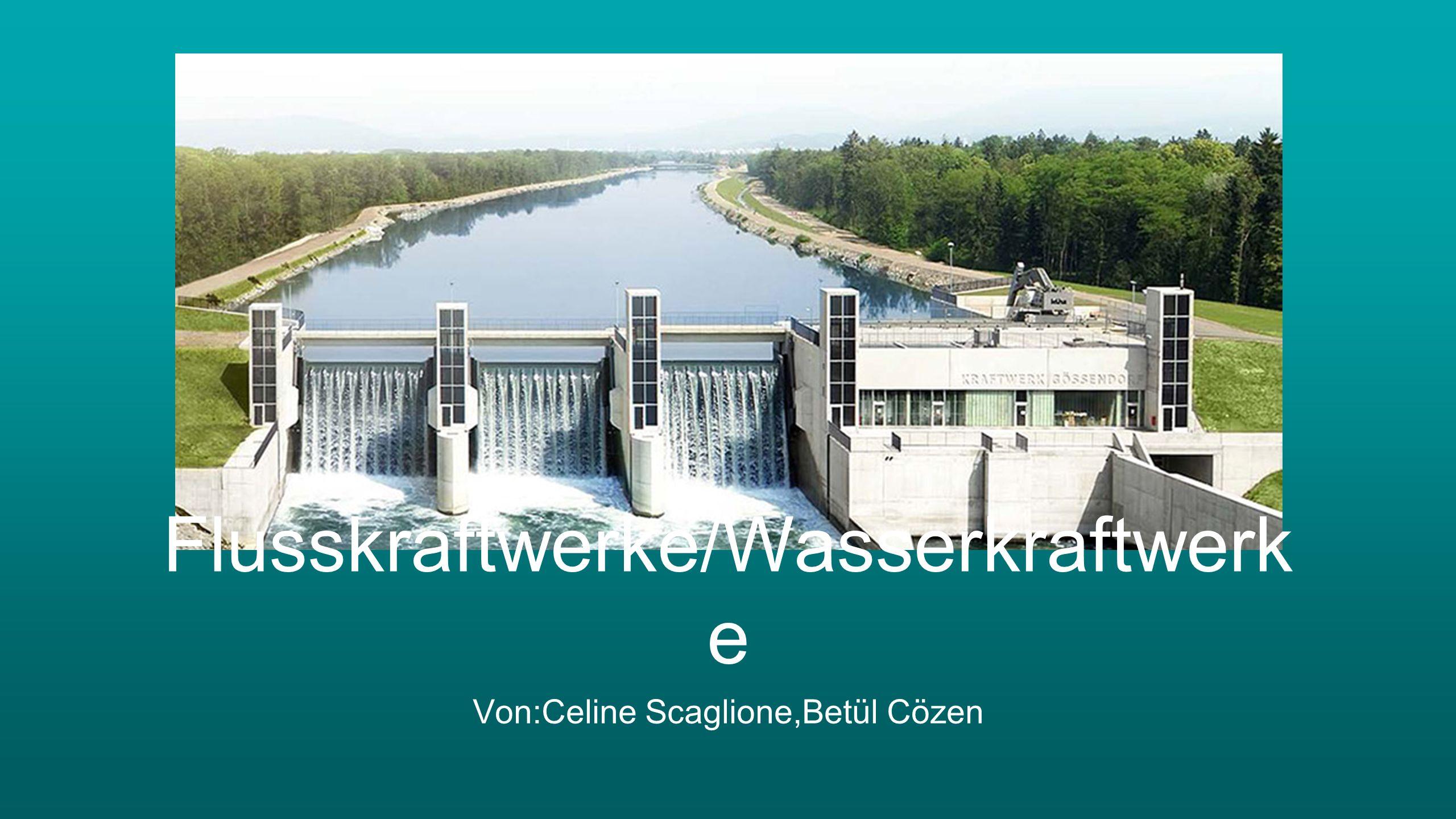 Flusskraftwerke/Wasserkraftwerk e Von:Celine Scaglione,Betül Cözen