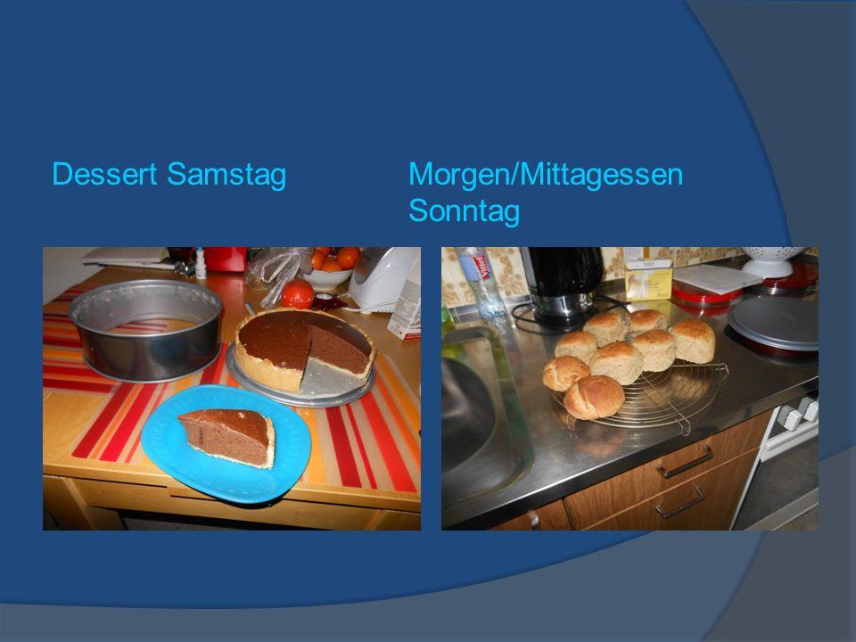 Dessert SamstagMorgen/Mittagessen Sonntag