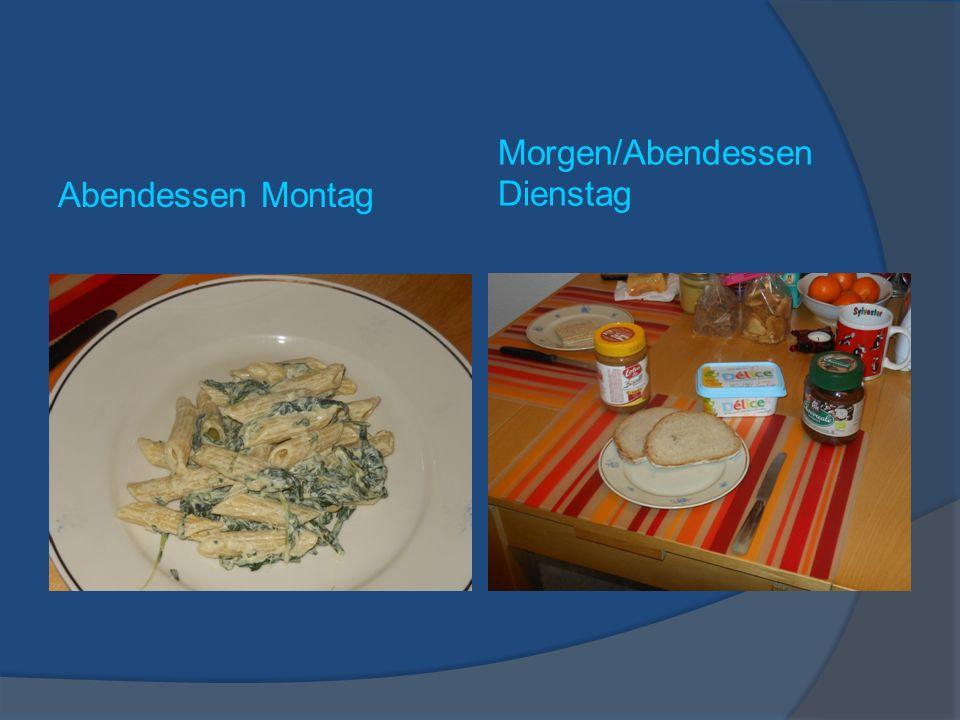 Abendessen Montag Morgen/Abendessen Dienstag