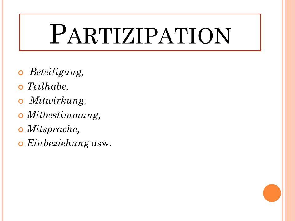 Beteiligung, Teilhabe, Mitwirkung, Mitbestimmung, Mitsprache, Einbeziehung usw.