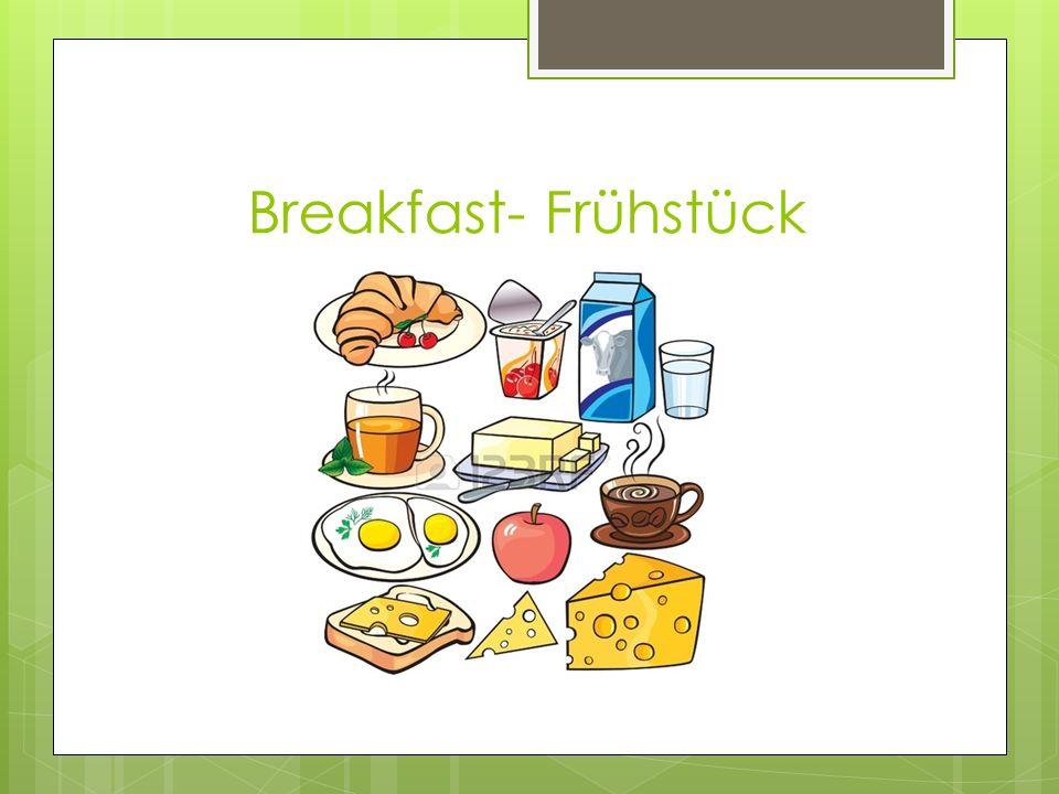 Breakfast- Frühstück