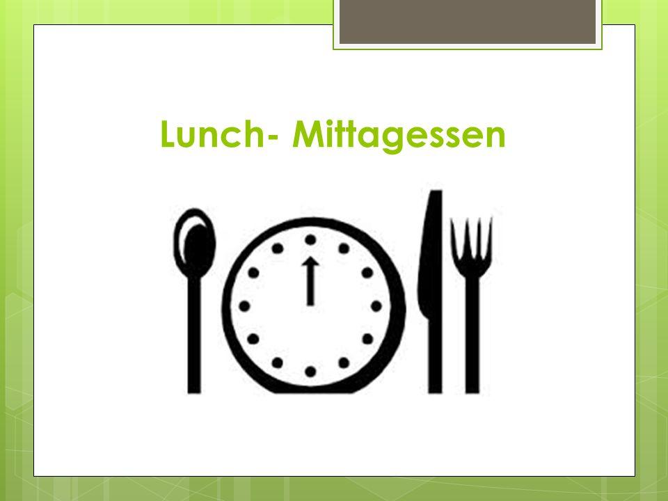 Lunch- Mittagessen