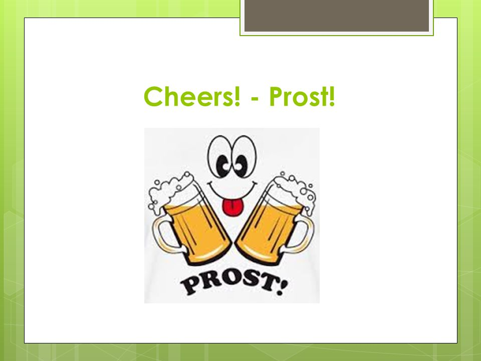 Cheers! - Prost!