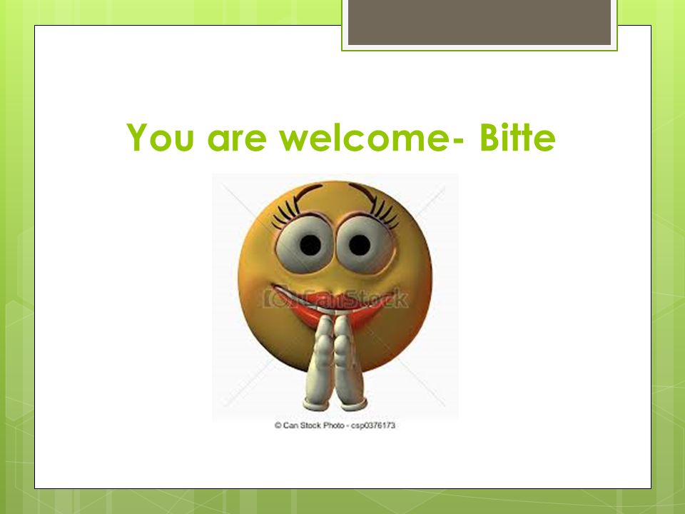You are welcome- Bitte