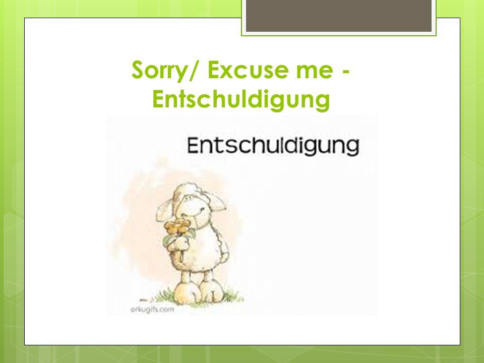Sorry/ Excuse me - Entschuldigung