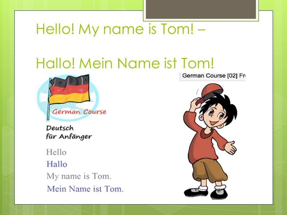 Hello! My name is Tom! – Hallo! Mein Name ist Tom!