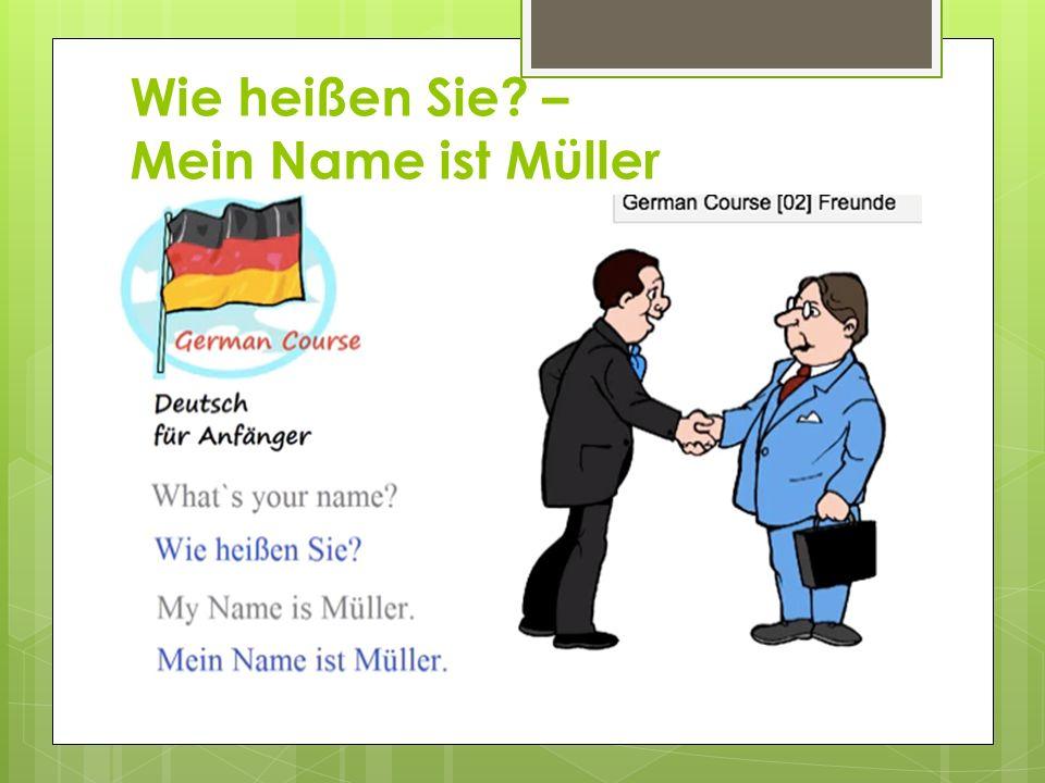 Wie heißen Sie – Mein Name ist Müller