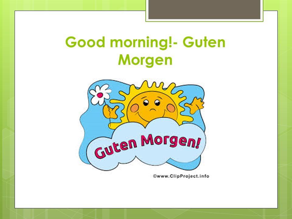 Good morning!- Guten Morgen