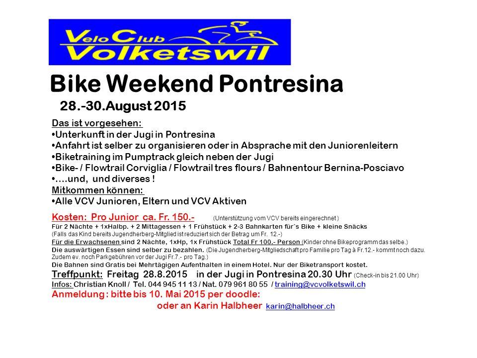 Bike Weekend Pontresina 28.-30.August 2015 Das ist vorgesehen: Unterkunft in der Jugi in Pontresina Anfahrt ist selber zu organisieren oder in Absprache mit den Juniorenleitern Biketraining im Pumptrack gleich neben der Jugi Bike- / Flowtrail Corviglia / Flowtrail tres flours / Bahnentour Bernina-Posciavo ….und, und diverses .