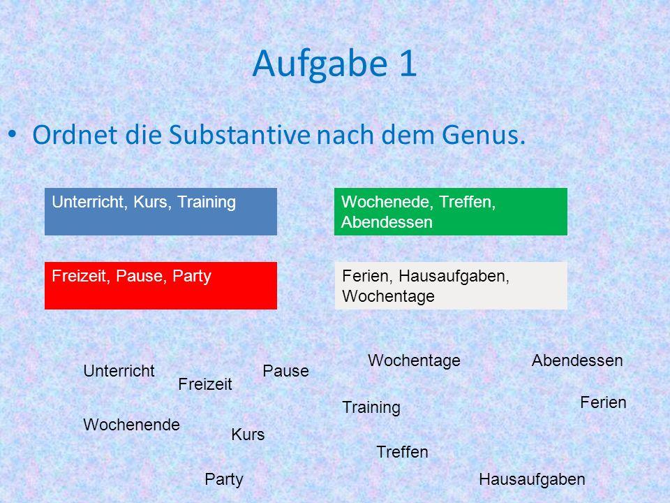 Aufgabe 1 Ordnet die Substantive nach dem Genus.