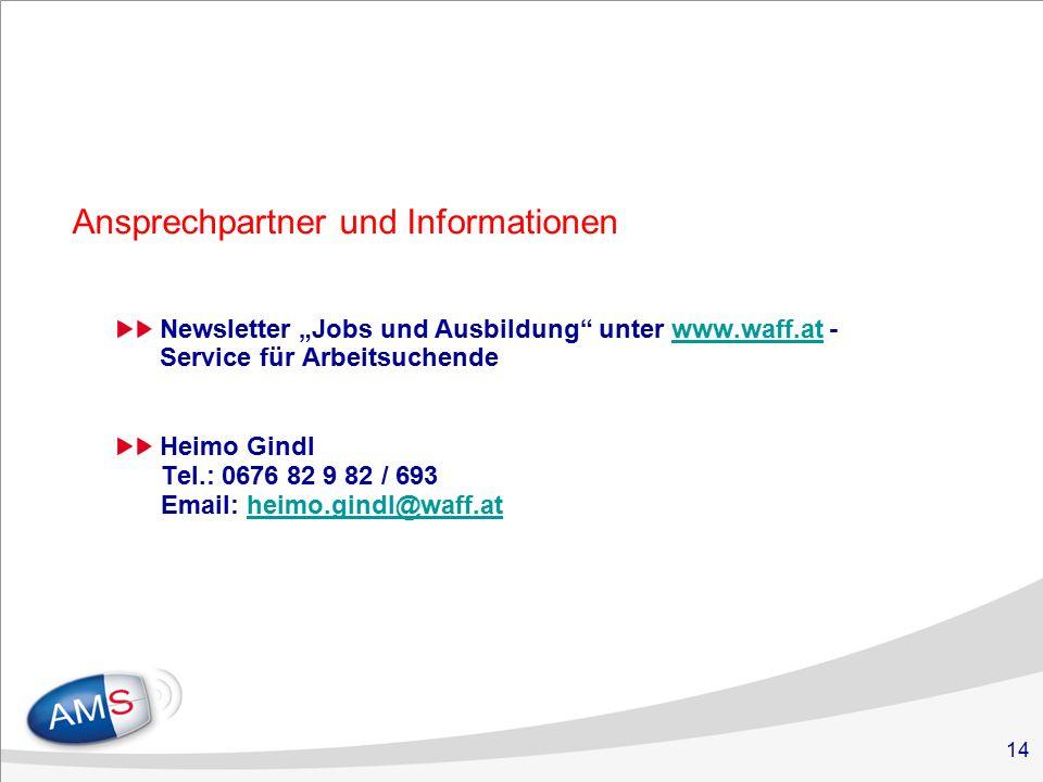 """14 Ansprechpartner und Informationen Newsletter """"Jobs und Ausbildung unter www.waff.at - Service für Arbeitsuchendewww.waff.at Heimo Gindl Tel.: 0676 82 9 82 / 693 Email: heimo.gindl@waff.atheimo.gindl@waff.at"""
