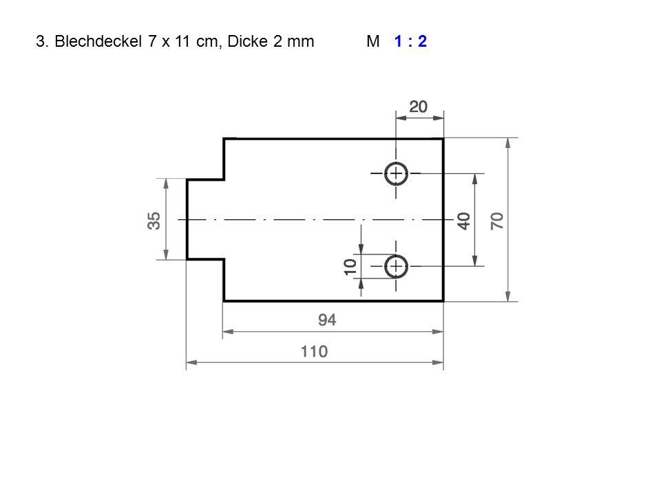 3. Blechdeckel 7 x 11 cm, Dicke 2 mmM1 : 2