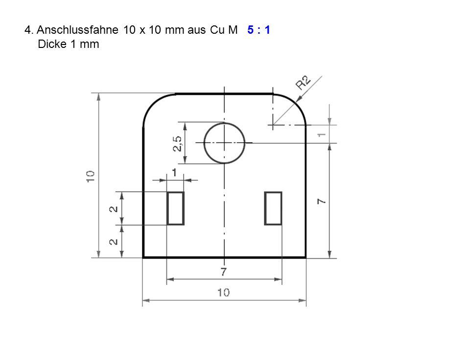 4. Anschlussfahne 10 x 10 mm aus Cu M Dicke 1 mm 5 : 1