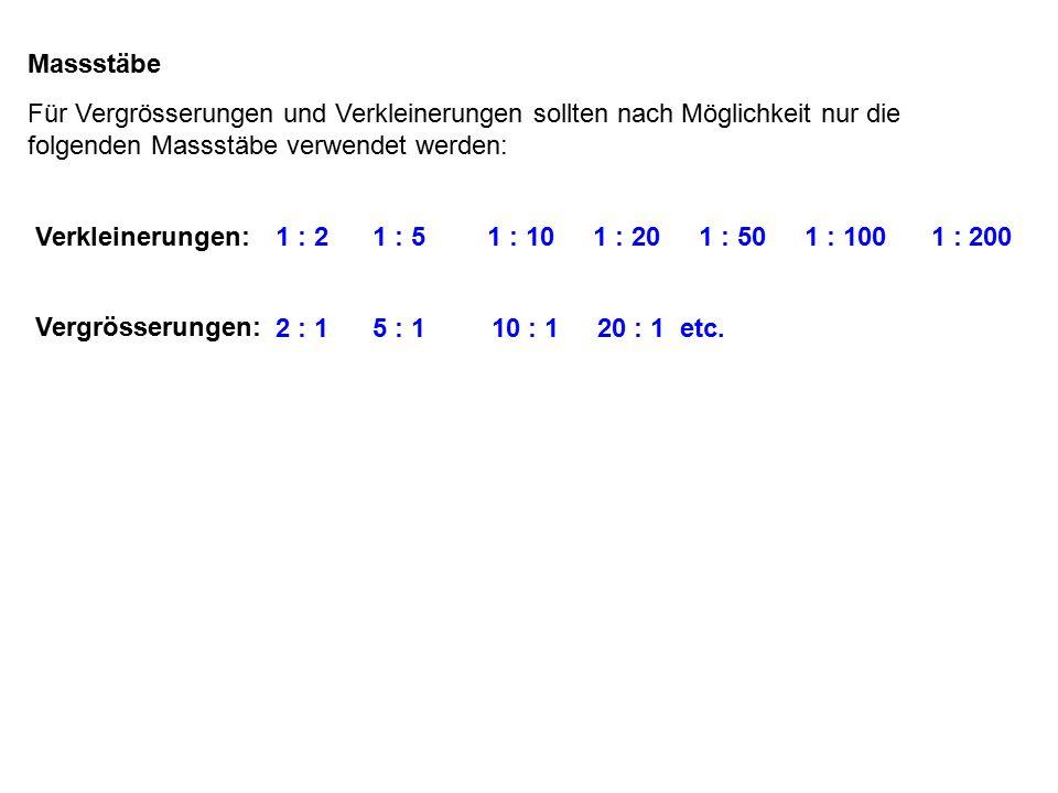 Massstäbe Für Vergrösserungen und Verkleinerungen sollten nach Möglichkeit nur die folgenden Massstäbe verwendet werden: Verkleinerungen:1 : 2 1 : 5 1 : 101 : 20 1 : 50 1 : 100 1 : 200 Vergrösserungen: 2 : 1 5 : 1 10 : 1 20 : 1 etc.