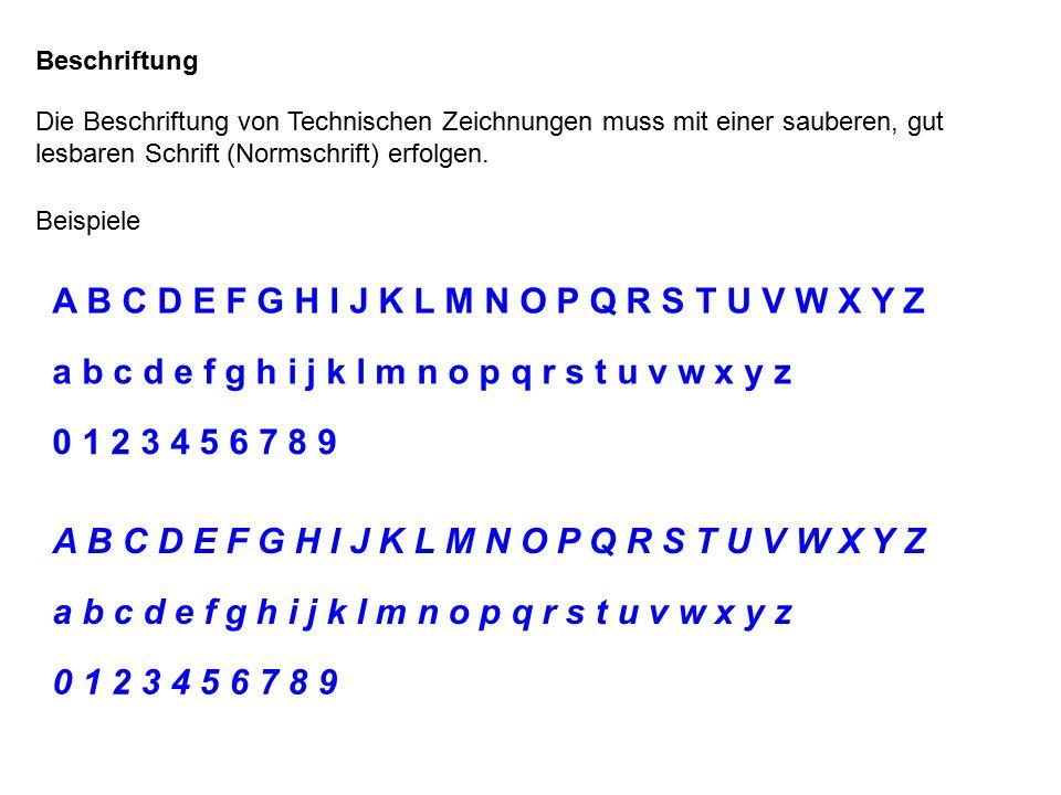 Beschriftung Die Beschriftung von Technischen Zeichnungen muss mit einer sauberen, gut lesbaren Schrift (Normschrift) erfolgen.