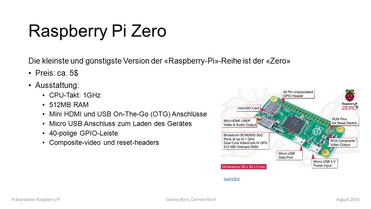 Raspberry Pi Zero Die kleinste und günstigste Version der «Raspberry-Pi»-Reihe ist der «Zero» Preis: ca.