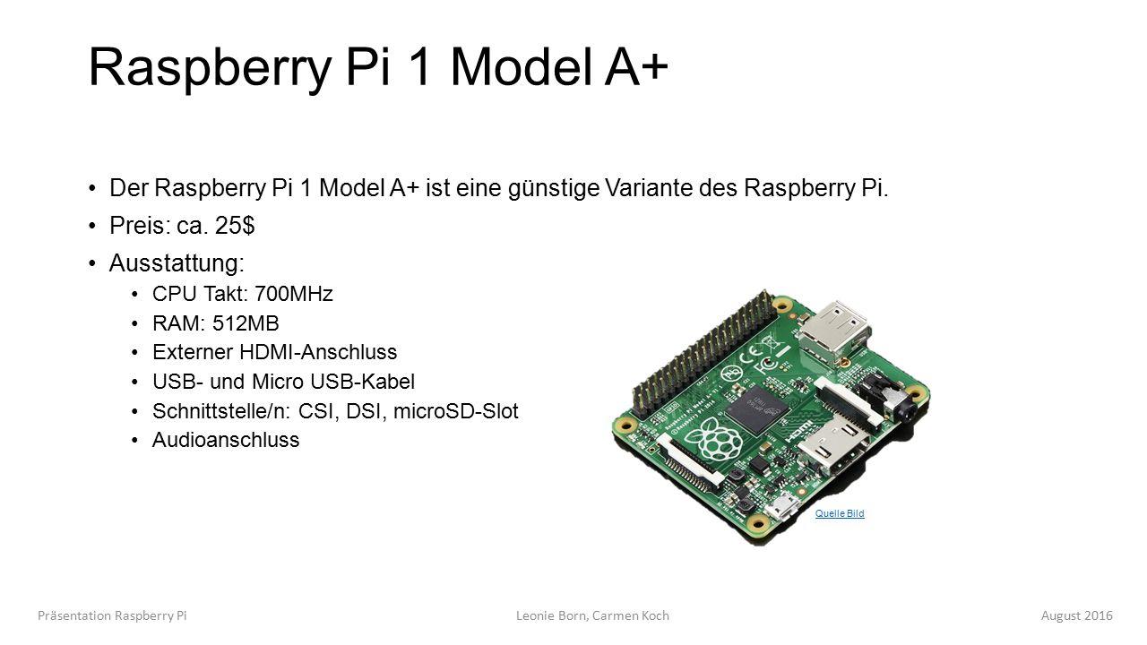 Raspberry Pi 1 Model A+ Der Raspberry Pi 1 Model A+ ist eine günstige Variante des Raspberry Pi.