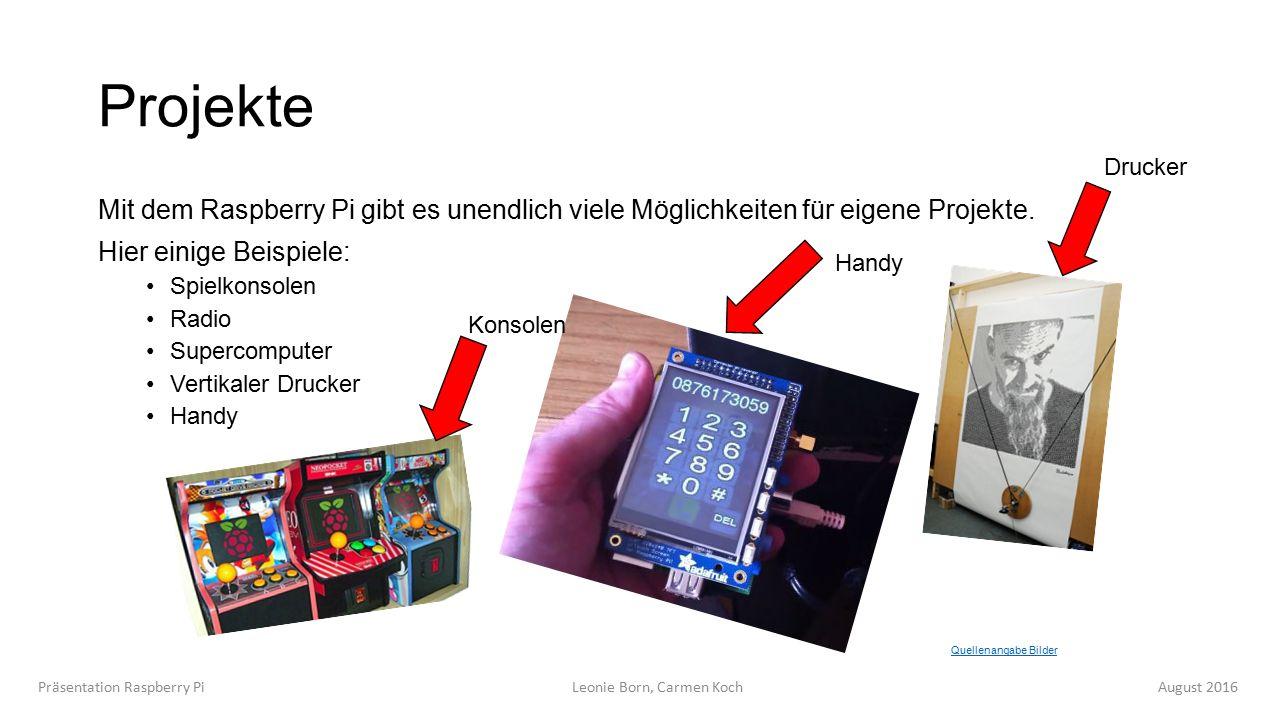 Projekte Mit dem Raspberry Pi gibt es unendlich viele Möglichkeiten für eigene Projekte.