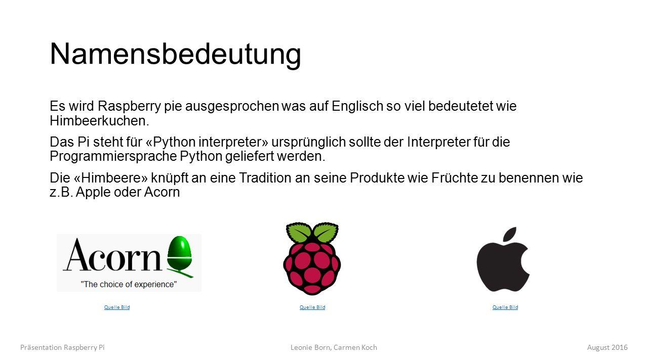 Namensbedeutung Es wird Raspberry pie ausgesprochen was auf Englisch so viel bedeutetet wie Himbeerkuchen.