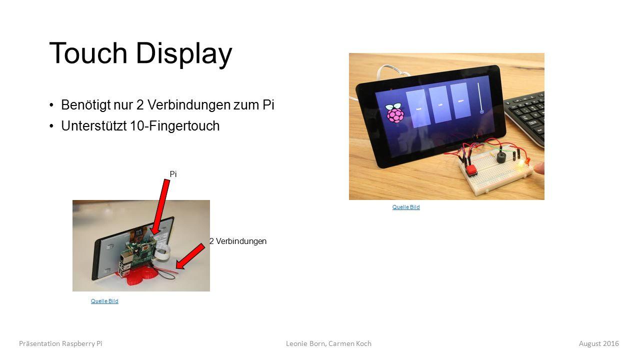 Touch Display Benötigt nur 2 Verbindungen zum Pi Unterstützt 10-Fingertouch Präsentation Raspberry Pi Leonie Born, Carmen Koch August 2016 Quelle Bild 2 Verbindungen Pi