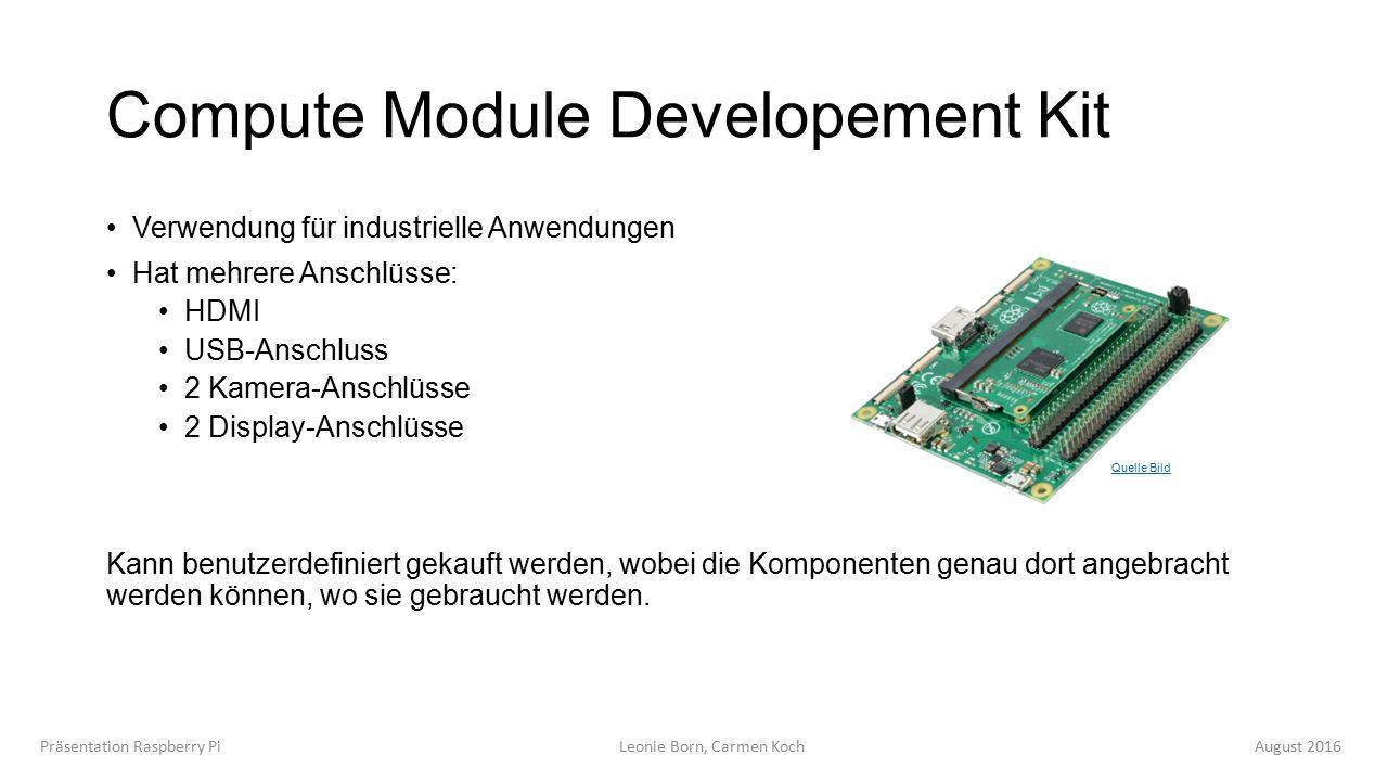 Compute Module Developement Kit Verwendung für industrielle Anwendungen Hat mehrere Anschlüsse: HDMI USB-Anschluss 2 Kamera-Anschlüsse 2 Display-Anschlüsse Kann benutzerdefiniert gekauft werden, wobei die Komponenten genau dort angebracht werden können, wo sie gebraucht werden.