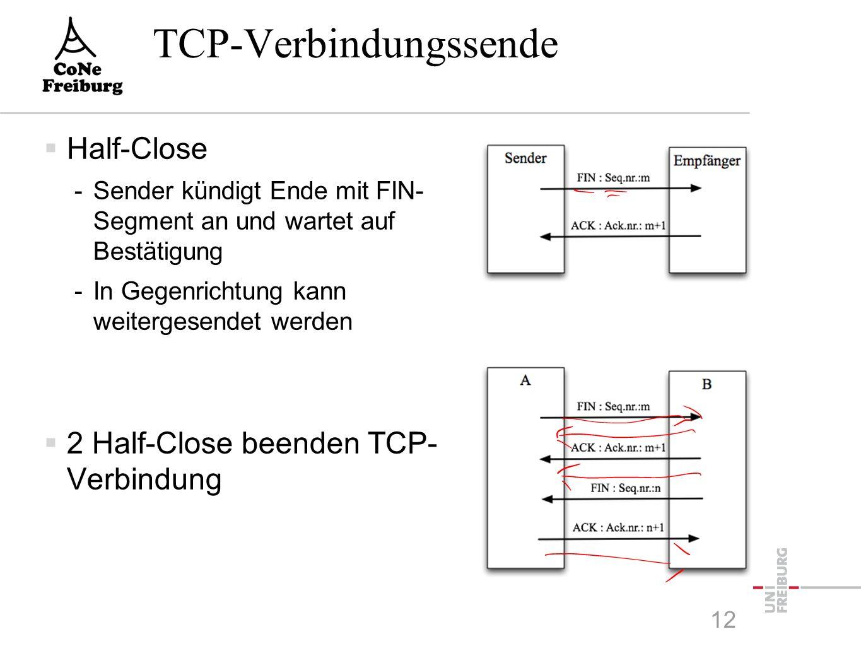 TCP-Verbindungssende  Half-Close -Sender kündigt Ende mit FIN- Segment an und wartet auf Bestätigung -In Gegenrichtung kann weitergesendet werden  2 Half-Close beenden TCP- Verbindung 12