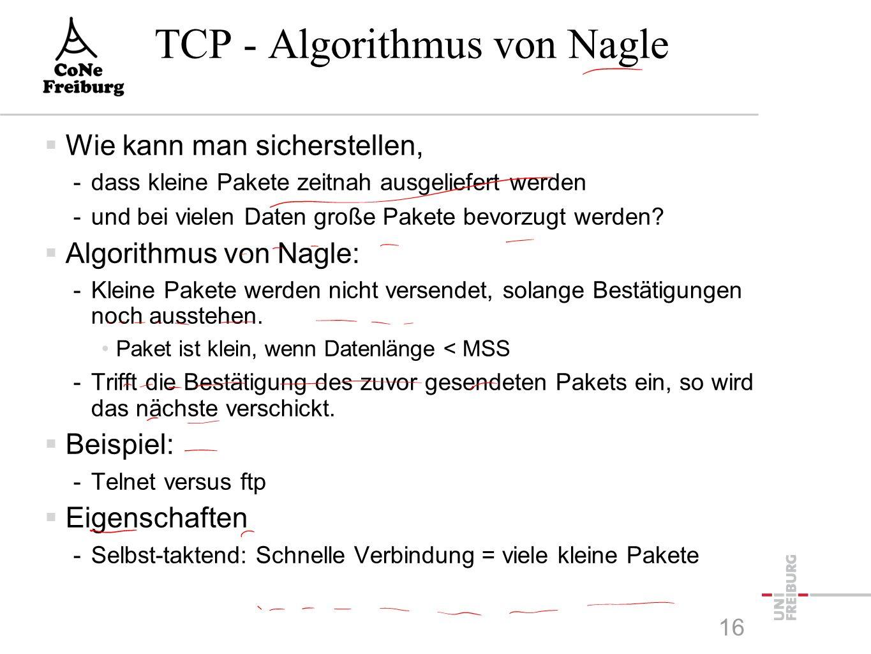 TCP - Algorithmus von Nagle  Wie kann man sicherstellen, -dass kleine Pakete zeitnah ausgeliefert werden -und bei vielen Daten große Pakete bevorzugt werden.