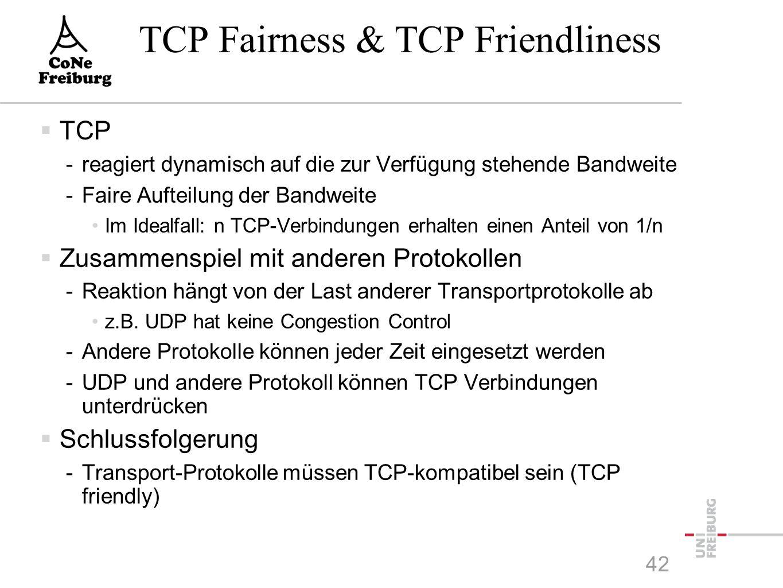 TCP Fairness & TCP Friendliness  TCP -reagiert dynamisch auf die zur Verfügung stehende Bandweite -Faire Aufteilung der Bandweite Im Idealfall: n TCP-Verbindungen erhalten einen Anteil von 1/n  Zusammenspiel mit anderen Protokollen -Reaktion hängt von der Last anderer Transportprotokolle ab z.B.