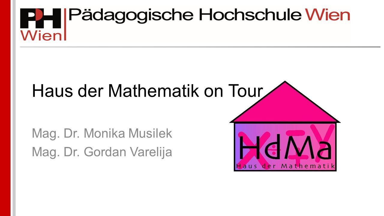 Haus der Mathematik on Tour Mag. Dr. Monika Musilek Mag. Dr. Gordan Varelija