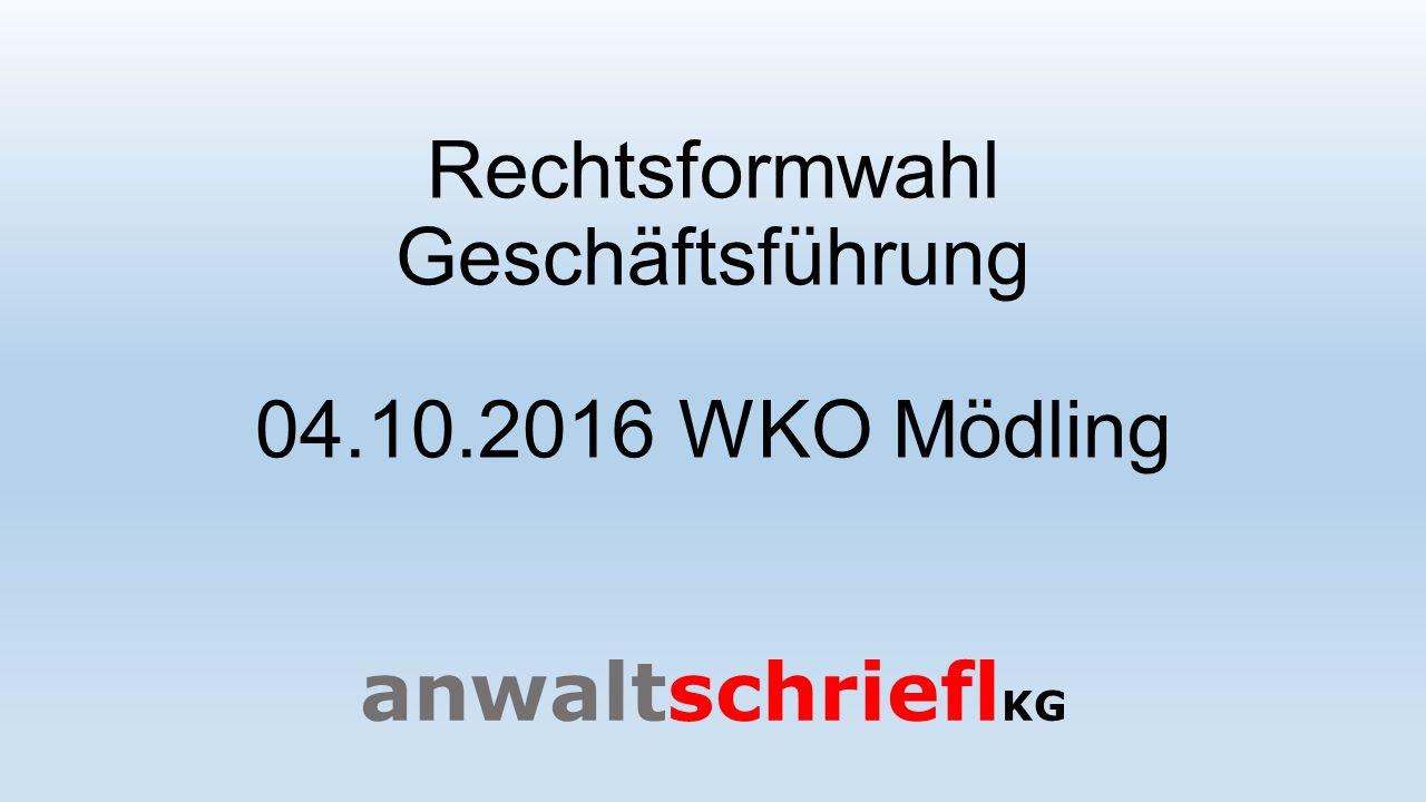 Rechtsformwahl Geschäftsführung 04.10.2016 WKO Mödling anwaltschriefl KG
